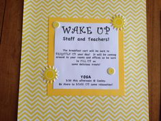 Sign posted in office to let staff and teachers know what to expect on Wake UP day.  Staff/Teacher Appreciation week