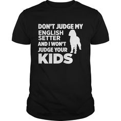 Get yours cool Don't Judge My English Setter I Won't Your Kids T-shirt Shirts & Hoodies.  #gift, #idea, #photo, #image, #hoodie, #shirt, #christmas
