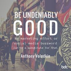 """Quote of the day: """"Be undeniably good. No marketing effort or social media buzzword can be a substitute for that."""" - Anthony Volodkin"""