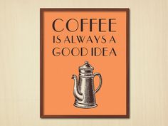 Items similar to Coffee Is Always A Good Idea - Quote Print - Coffee Quote - Inspirational Quote - Vintage Art - Quote Poster - Kitchen Art on Etsy Kitchen Posters, Kitchen Quotes, Kitchen Art, Vintage Kitchen, Quote Posters, Quote Prints, Vintage Posters, Vintage Art, Coffee Poster