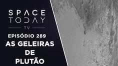 As Geleiras de Plutão - Space Today TV Ep.289