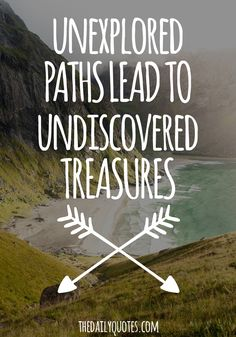 Unexplored paths lead to undiscovered treasures. thedailyquotes.com