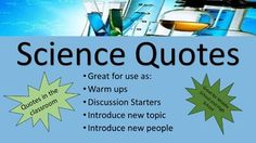 Science Quotes  Quotes in classroom are a great way to study people and places from around the world no matter the discipline. It is a great way to introduce and talk about different scientists and scientific discoveries in an easy natural way.