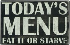 Today's Menu; Eat it or Starve