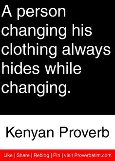 A person changing his clothing always hides while changing. - Kenyan Proverb #proverbs #quotes