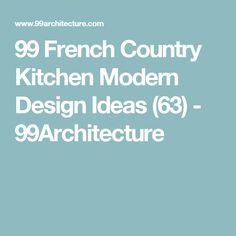 99 French Country Kitchen Modern Design Ideas (63) - 99Architecture