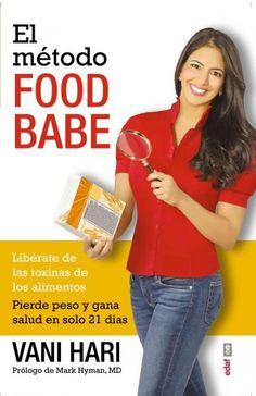 El metodo Food Babe / The Food Babe Way: Liberate De Los Toxinas De Los Alimentos, Pierde Peso Y Gana Salud En So...