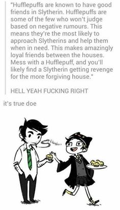 Hufflepuff/Slytherin-friendships is my favourite. My Brotp. Love it!