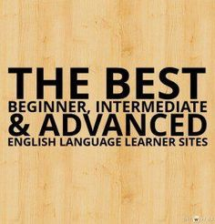 The Best Beginner, Intermediate & Advanced English Language Learner Sites #ESL #ELL