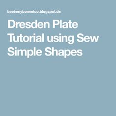 Dresden Plate Tutorial using Sew Simple Shapes