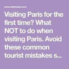 Visiting Paris for the first time? What NOT to do when visiting Paris. Avoid these common tourist mistakes so you can enjoy your Paris vacation on a budget.