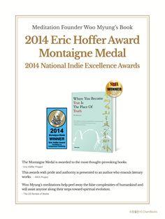 마음수련 우명 선생의 책 / 진짜가 되는 곳이 진짜다 2014년 5월  <진짜가 되는 곳이 진짜다>의 영역본(Where You Become True Is The Place Of Truth 2012년 7월 발행)이 세계적 권위의 도서상인 에릭 호퍼 어워드(The Eric Hoffer Award)의 몽테뉴 메달(Montaigne Medal)의 수상작으로 선정되었다. // 우명 지음 / 참출판사 / 368page / 17,000원 //