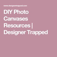DIY Photo Canvases Resources | Designer Trapped