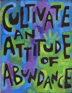 """Cultivate and Attitude of Abundance - LOA Poster ...Motivational poster. Who do you know that needs to be motivated, appreciated or uplifted? Colorful Motivational Posters for yourself, for birthdays, anniversaries, milestones and as awesome thank you gifts. We now offer 3 SIZES! • STANDARD (11""""x 14"""") • LARGE(16""""x 21"""") • EXTRA LARGE (23""""x 30"""") Sorry - Not all images come in Extra Large. We now have over 200 posters available with more coming each month. Artist Jan Riley shares her…"""