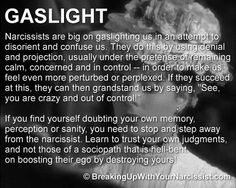 gaslight.  Never thought i would fall victim to a narcissist, i did.