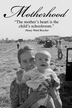 The mother's heart is the child's schoolroom. Henry Ward Beecher.