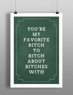 Poster You're my favorite bitch to bitch by SimpleThingsPrints