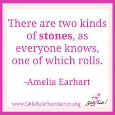 """There are two kinds of stones, as everyone knows, one of which rolls."" -Amelia Earhart #‎girlsrule‬ ‪#‎brilliantbeautifulbold‬ ‪#‎knowyourworth‬ ‪#‎selfcare‬ ‪#‎dreambig‬"