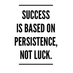 Today's Inspiration: Considering that success is not based on luck, anyone, including you, can achieve success.
