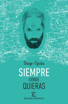 Siempre Donde Quieras, de Diego Ojeda. El autor de Mi chica revolucionaria vuelve con más poesía urbana, desenfadada y lírica para nuevos lectores