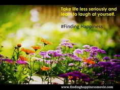 Finding Happiness Tip 7: Why Are Happy People Happy? Happy people take life less seriously and know how to laugh at themselves. #happy #quote