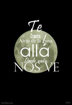 Te espero atrás de la luna allá donde nadie nos ve. M.E. www.migueleduardovc.com
