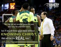 """We may not win another game this year, and I may be a horrible coach, but if any of these guys leave without knowing Christ, that will be the real loss."" -- #Baylor basketball coach Scott Drew"