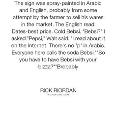"""Rick Riordan - """"The sign was spray-painted in Arabic and English, probably from some attempt by the..."""". humor, arabic, pepsi, sadie, sadie-kane, throne-of-fire, walt"""