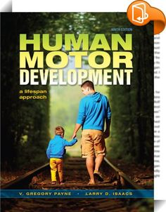 Human Motor Development    :  The new edition of this classic text has been streamlined and thoroughly updated, but it still reflects the authors' philosophy that motor development is an interactive process that continues across the lifespan. Human motor development is strongly influenced by the cognitive, social-emotional, and physical changes that take place as an individual ages, and this book examines these interactions while maintaining its focus on the movement aspects of human d...