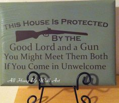 "I always debate if I want to put a sign like this up by my front door or not.  I think I'd rather just greet them and say ""that door you just kicked in was for your protection not mine"" and that would be they last thing they ever hear Future House, My House, Farm House, Decorative Signs, Man Cave, Decir No, Amen, Wood Signs, Words"