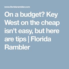 On a budget? Key West on the cheap isn't easy, but here are tips | Florida Rambler