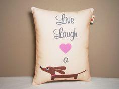 Live, Laugh, and Love a Daschund!