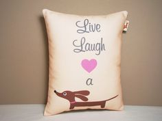 Live, Laugh, and Love a Daschund!