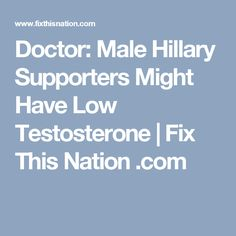 Doctor: Male Hillary Supporters Might Have Low Testosterone | Fix This Nation .com