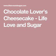 Chocolate Lover's Cheesecake - Life Love and Sugar