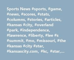 Sports News #sports, #game, #news, #scores, #stats, #columns, #stories, #articles, #kansas #city, #overland #park, #independence, #lawrence, #liberty, #lee #s #summit, #mo, #missouri, #the #kansas #city #star, #kansascity.com, #kc, #star, #kcstar, #newspaper http://arlington.remmont.com/sports-news-sports-game-news-scores-stats-columns-stories-articles-kansas-city-overland-park-independence-lawrence-liberty-lee-s-summit-mo-missouri-the-kansas-ci/  # Sports On Sunday, the Royals honored the…