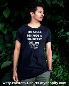 """Marijuana is having it's day in the sun and this t-shirt is all about the funny side of being stoned. If you have seen the Avengers: Infinity War movie you'll remember the Red Skull saying """"the stone demands a sacrifice"""" when he was referring to the Soul Stone. With this funny stoner shirt though, the stone is a different kind and it instead demands a snackrifice. If you have ever smoked pot, then you can relate to the munchies when stoned. Order this funny stoner t-shirt here: Soul Stone, Weed Humor, Smoking Weed, Adult Humor, Funny Tees, Infinity War, Stoner, The Funny, Avengers"""