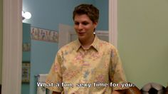 """What a fun, sexy time for you"" -- i love michael cera in Arrested Development"