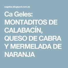 Ca Geles: MONTADITOS DE CALABACÍN, QUESO DE CABRA Y MERMELADA DE NARANJA
