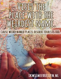 Visit the place with the weirdest name. Cause weird named places deserve visitors too. #travel #quote www.ikwilmeerreizen.nl