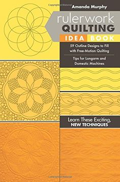 Rulerwork Quilting Idea Book: 59 Outline Designs to Fill with Free-Motion Quilting, Tips for Longarm and Domestic Machines - Quilting rulers have long been used by longarm quilters to make uniform shapes, but now, with the advent of the domestic ruler foot, domestic quilters can join in on the fun, too! Amanda starts with how to use 6 basic shapes of machine quilting ruler to lay a foundation for your quilting, then mo...