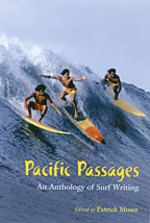 Pacific Passages: An Anthology of Surf Writing by Patrick Moser (UH Press)