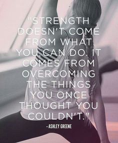 Strength:  overcoming things you thought toy couldn't.