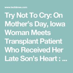 Try Not To Cry: On Mother's Day, Iowa Woman Meets Transplant Patient Who Received Her Late Son's Heart : HEALTH : Tech Times