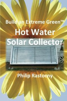 Build an Extreme Green Solar Hot Water Heater | Online Prepper Store