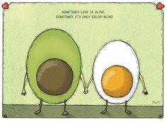 "Avocado +Egg = Love ""Sometimes Love is Blind. Sometimes it's only Color-Blind"""