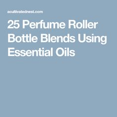 25 Perfume Roller Bottle Blends Using Essential Oils