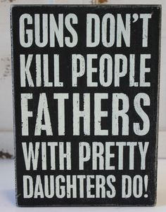 Guns Don't Kill People, Fathers with Pretty Daughters Do - Wood Box Sign - Primitives by Kathy from California Seashell Company