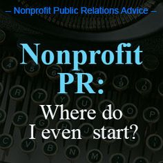 Nonprofit PR: Where do I even start? - Public Relations Advice