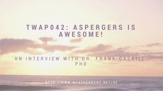 "Aspergers is Awesome! So says Dr. Frank Gaskill, creator of the Dr. G. Aspie Show, and I agree with him! All people, over time, are susceptible to negative messages about themselves. Because Aspies and autistics are often made to feel ""less than"", they can start believing these messages from society and media. That's why I'm […]"